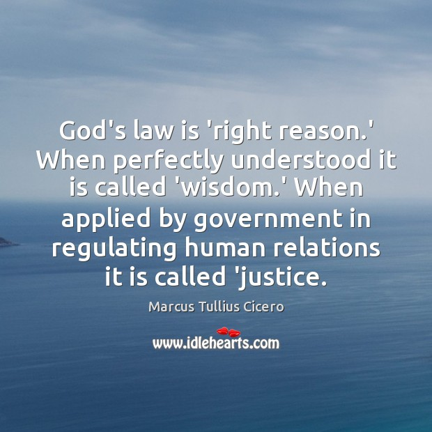God's law is 'right reason.' When perfectly understood it is called Image