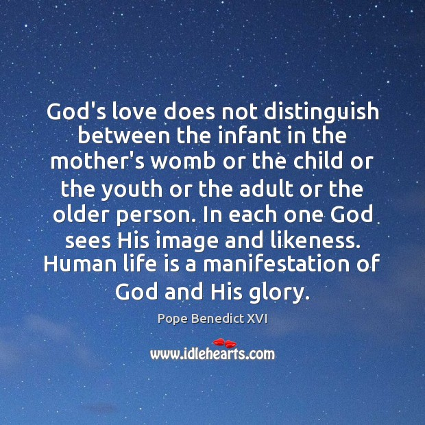 God's love does not distinguish between the infant in the mother's womb Pope Benedict XVI Picture Quote