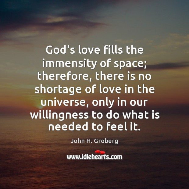 God's love fills the immensity of space; therefore, there is no shortage Image
