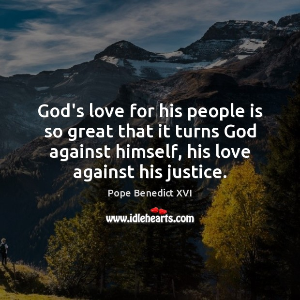 God's love for his people is so great that it turns God Pope Benedict XVI Picture Quote