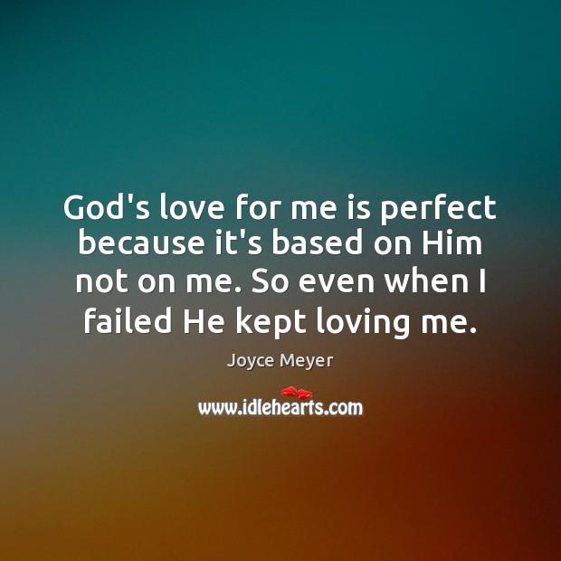 Image about God's love for me is perfect because it's based on Him not