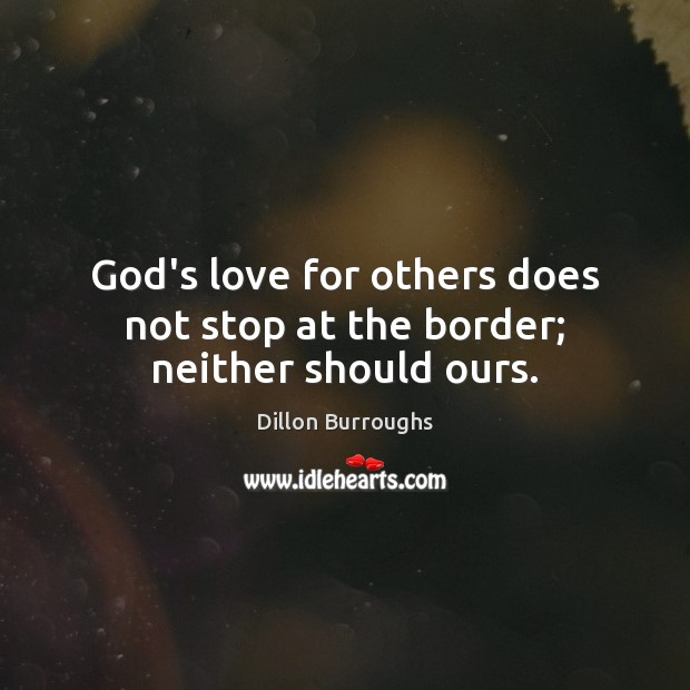 Image, God's love for others does not stop at the border; neither should ours.