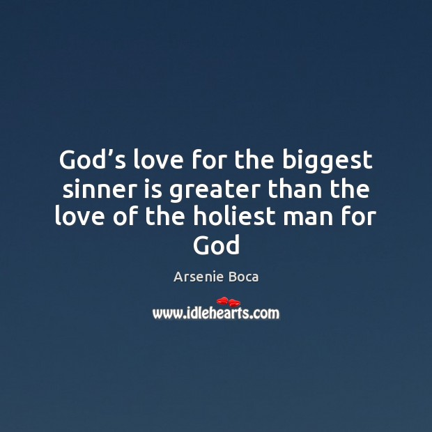 God's love for the biggest sinner is greater than the love of the holiest man for God Image