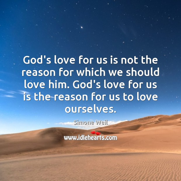 God's love for us is not the reason for which we should Simone Weil Picture Quote