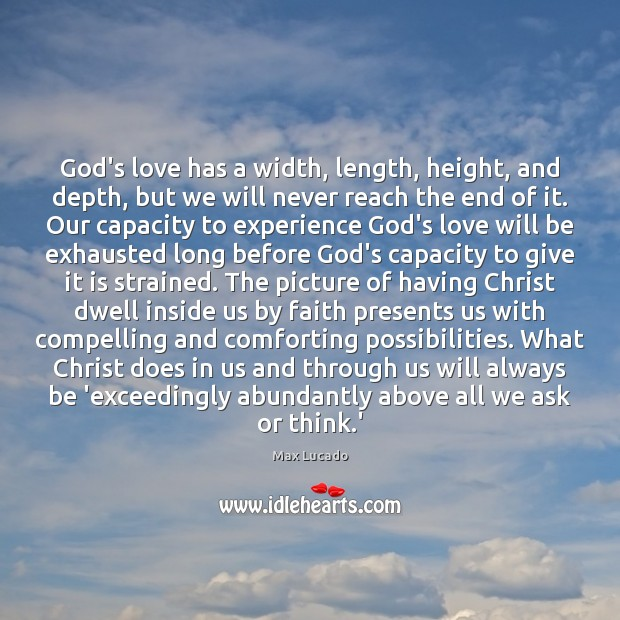 God's love has a width, length, height, and depth, but we will Max Lucado Picture Quote