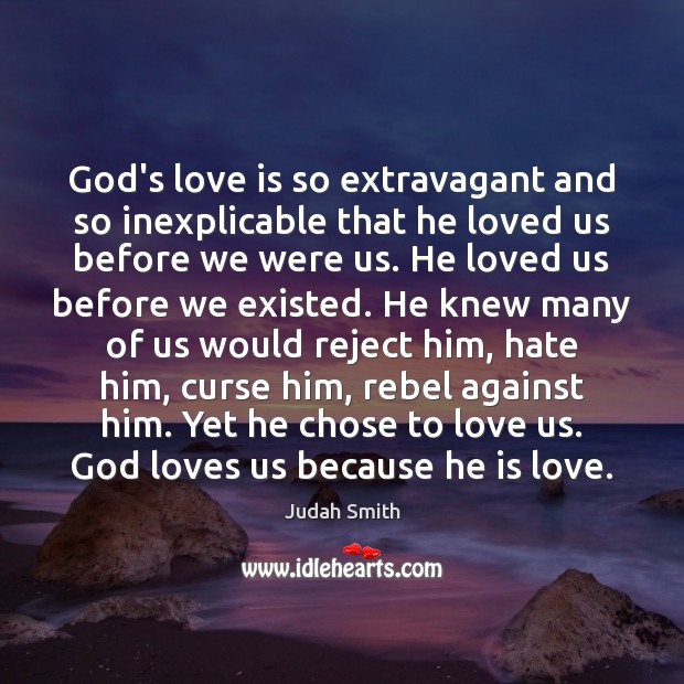 God's love is so extravagant and so inexplicable that he loved us Judah Smith Picture Quote