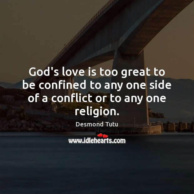 God's love is too great to be confined to any one side Desmond Tutu Picture Quote