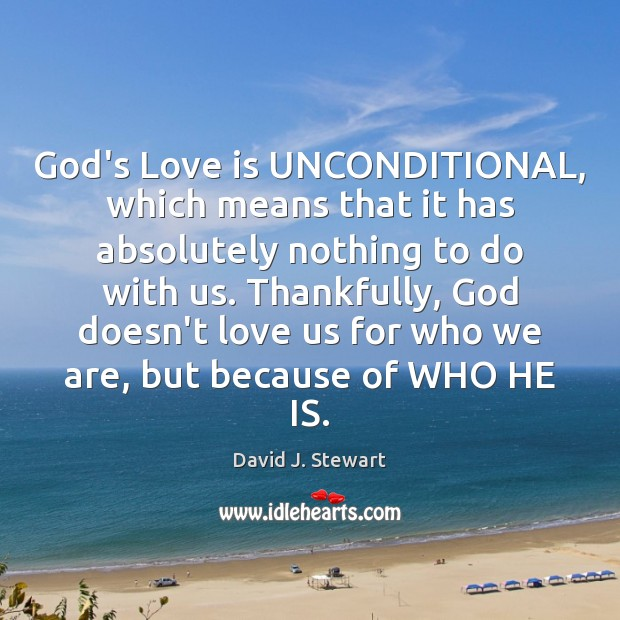 God's Love is UNCONDITIONAL, which means that it has absolutely nothing to Image