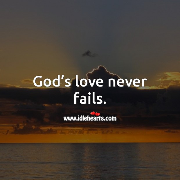 God's love never fails. God Quotes Image