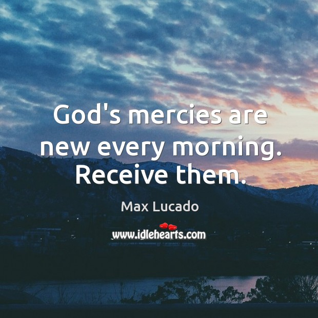 God's mercies are new every morning. Receive them. Image