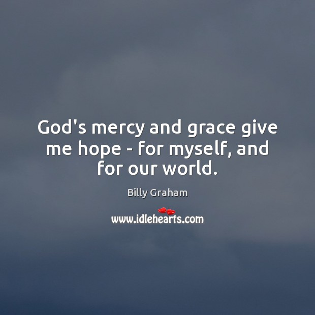 God's mercy and grace give me hope – for myself, and for our world. Image