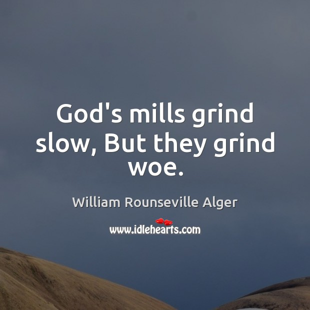 God's mills grind slow, But they grind woe. Image