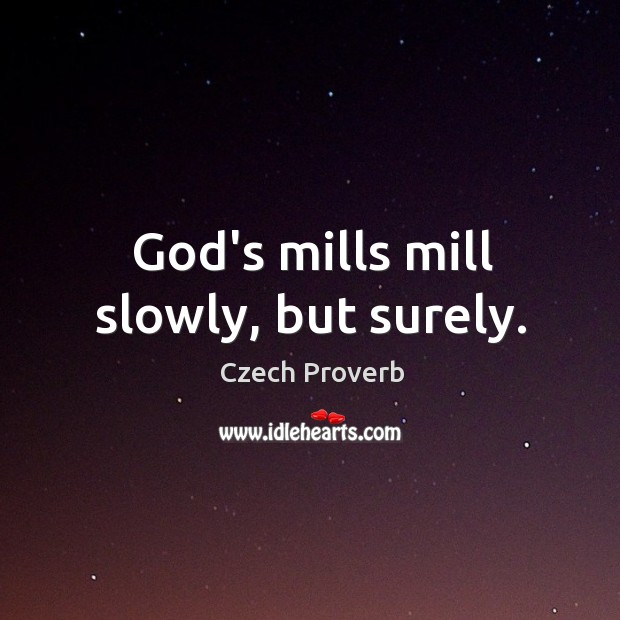 God's mills mill slowly, but surely. Czech Proverbs Image