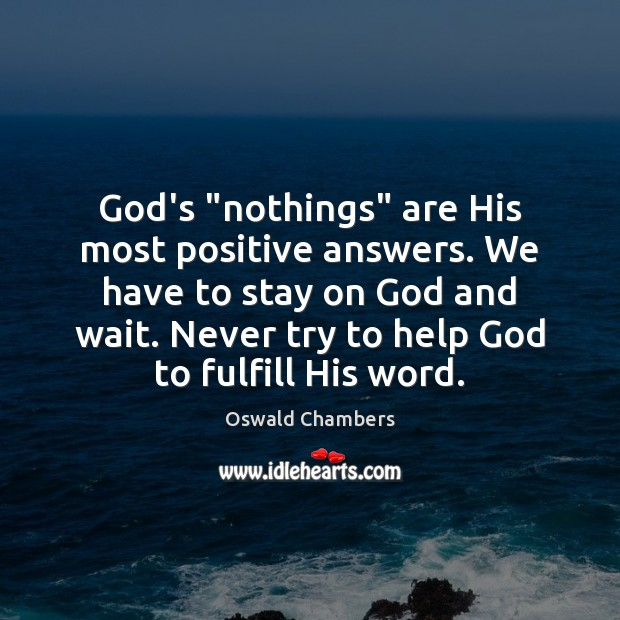 """Image, God's """"nothings"""" are His most positive answers. We have to stay on"""