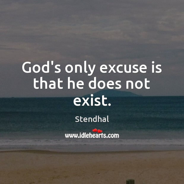 God's only excuse is that he does not exist. Stendhal Picture Quote