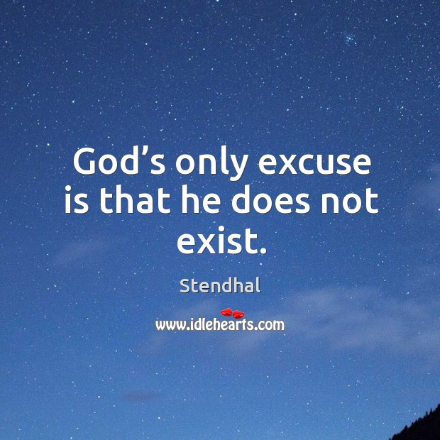 Image about God's only excuse is that he does not exist.