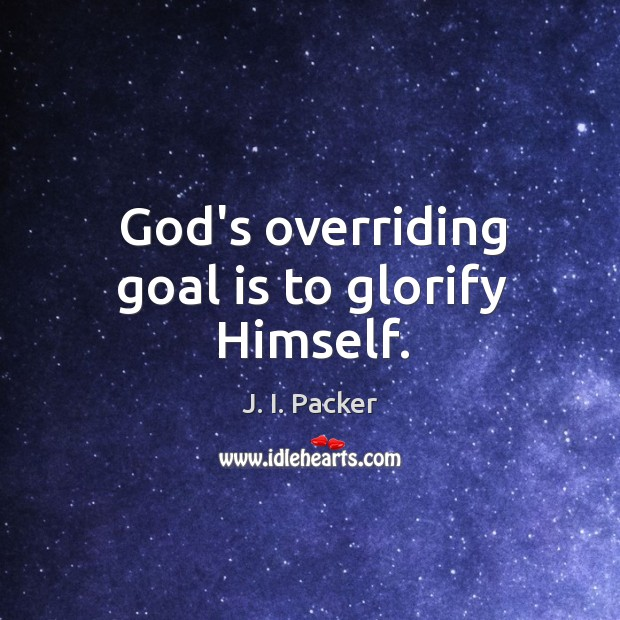 God's overriding goal is to glorify Himself. Image