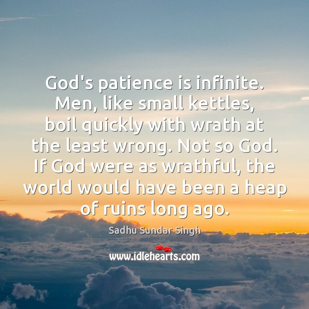 God's patience is infinite. Men, like small kettles, boil quickly with wrath Patience Quotes Image