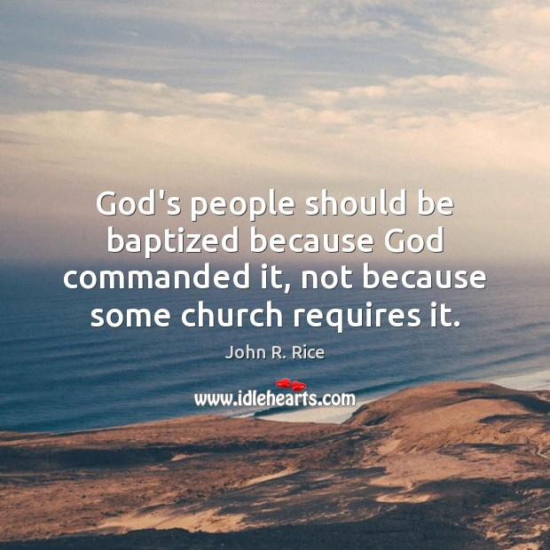 Image, God's people should be baptized because God commanded it, not because some