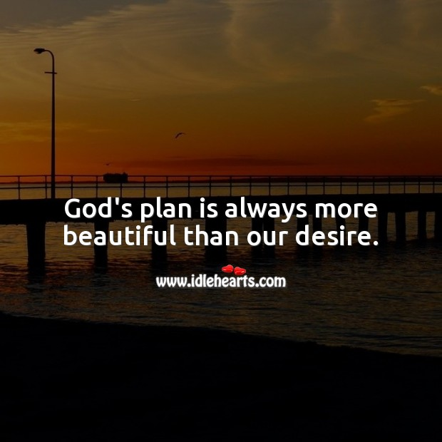 God's plan is always more beautiful than our desire. Plan Quotes Image