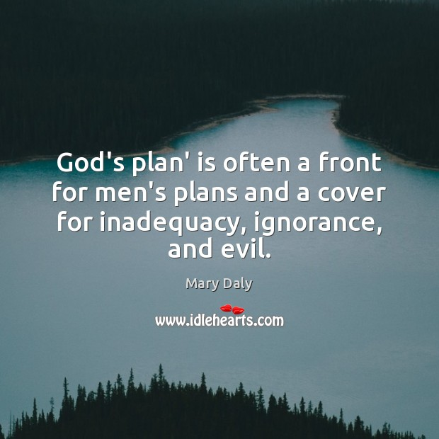 God's plan' is often a front for men's plans and a cover Mary Daly Picture Quote