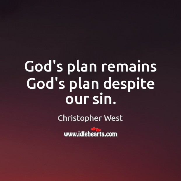 God's plan remains God's plan despite our sin. Christopher West Picture Quote