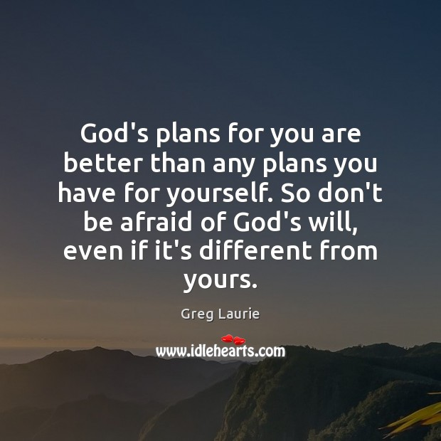God's plans for you are better than any plans you have for Afraid Quotes Image