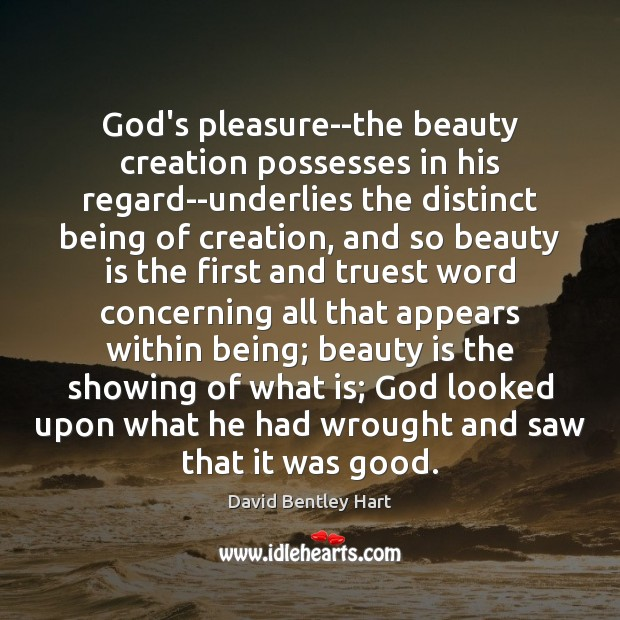 God's pleasure–the beauty creation possesses in his regard–underlies the distinct being of Beauty Quotes Image