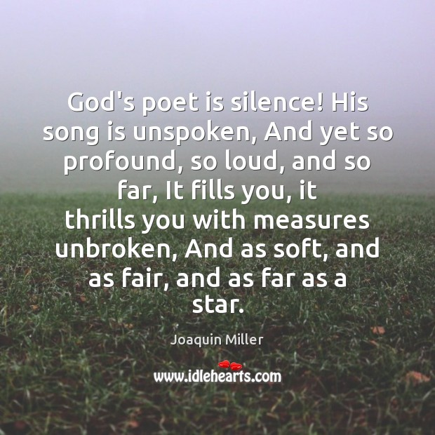 God's poet is silence! His song is unspoken, And yet so profound, Image