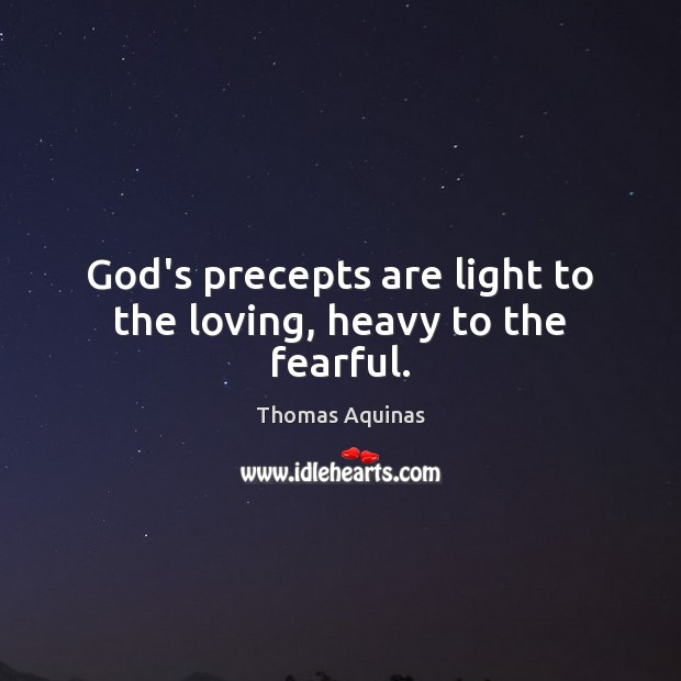 Image, God's precepts are light to the loving, heavy to the fearful.