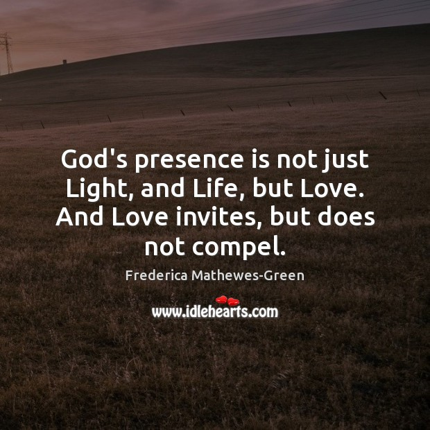 God's presence is not just Light, and Life, but Love. And Love Image