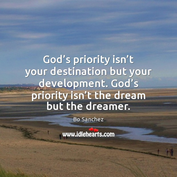 Image, God's priority isn't your destination but your development. God's