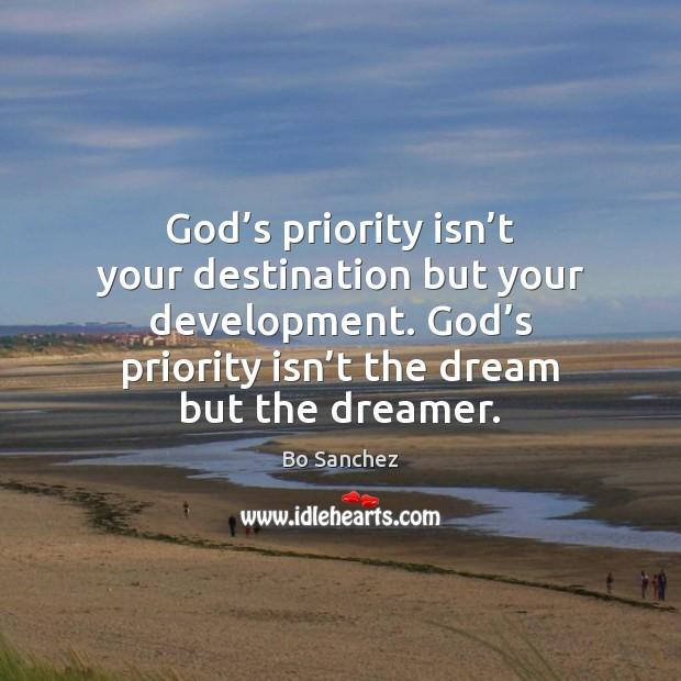 God's priority isn't your destination but your development. God's Bo Sanchez Picture Quote