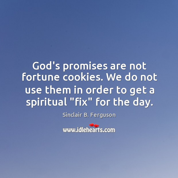 God's promises are not fortune cookies. We do not use them in Image