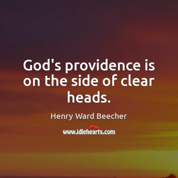 Image, God's providence is on the side of clear heads.