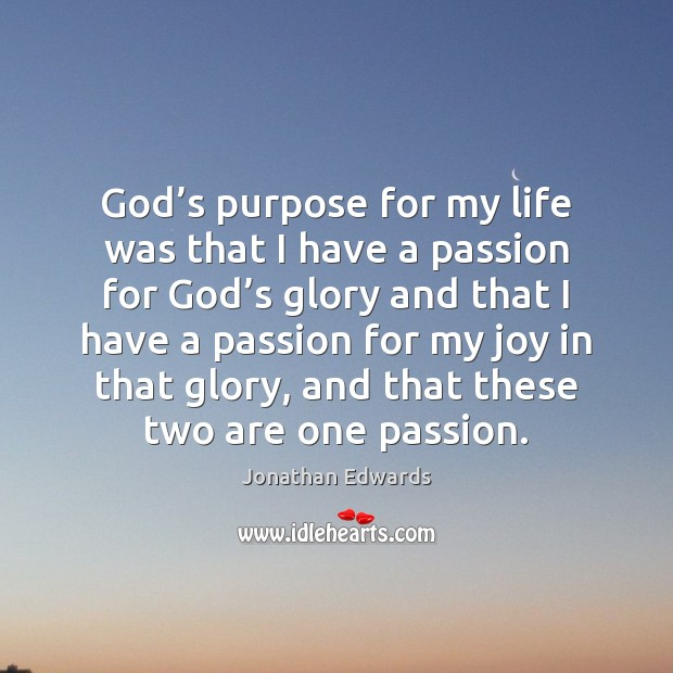 God's purpose for my life was that I have a passion Jonathan Edwards Picture Quote