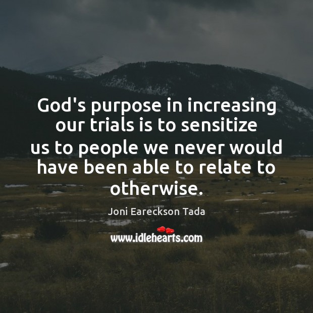 Image, God's purpose in increasing our trials is to sensitize us to people