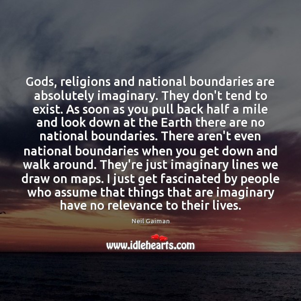 Gods, religions and national boundaries are absolutely imaginary. They don't tend to Image