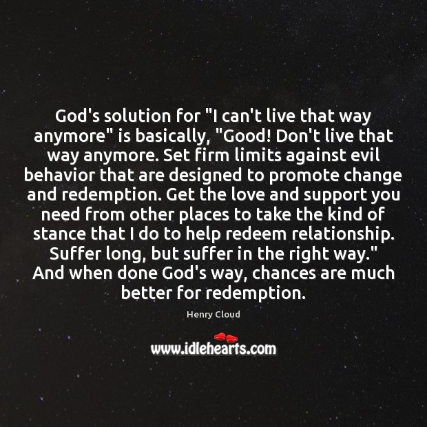 Gods Solution For I Cant Live That Way Anymore Is Basically Good