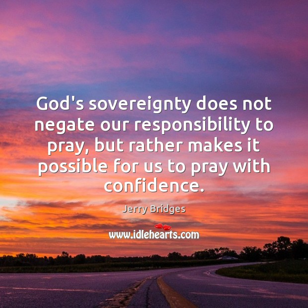 God's sovereignty does not negate our responsibility to pray, but rather makes Jerry Bridges Picture Quote