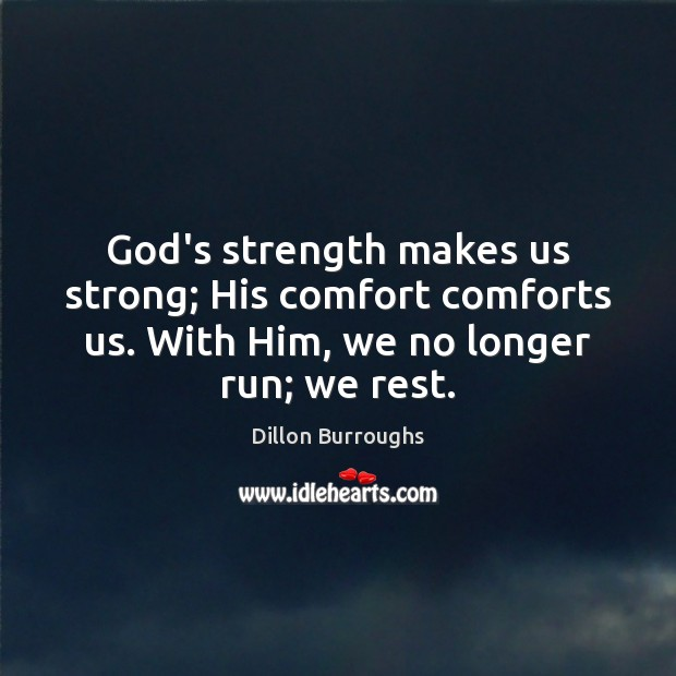 God's strength makes us strong; His comfort comforts us. With Him, we Image