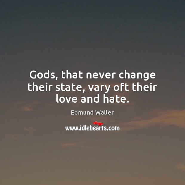 Gods, that never change their state, vary oft their love and hate. Love and Hate Quotes Image