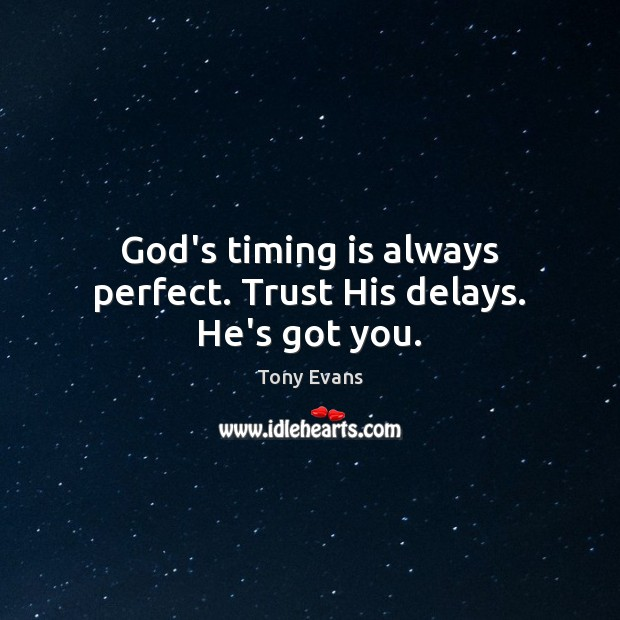 God's timing is always perfect. Trust His delays. He's got you. Tony Evans Picture Quote