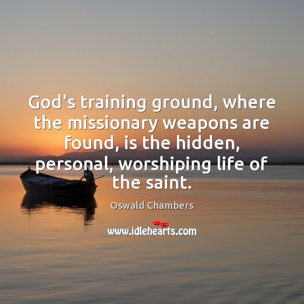 God's training ground, where the missionary weapons are found, is the hidden, Image