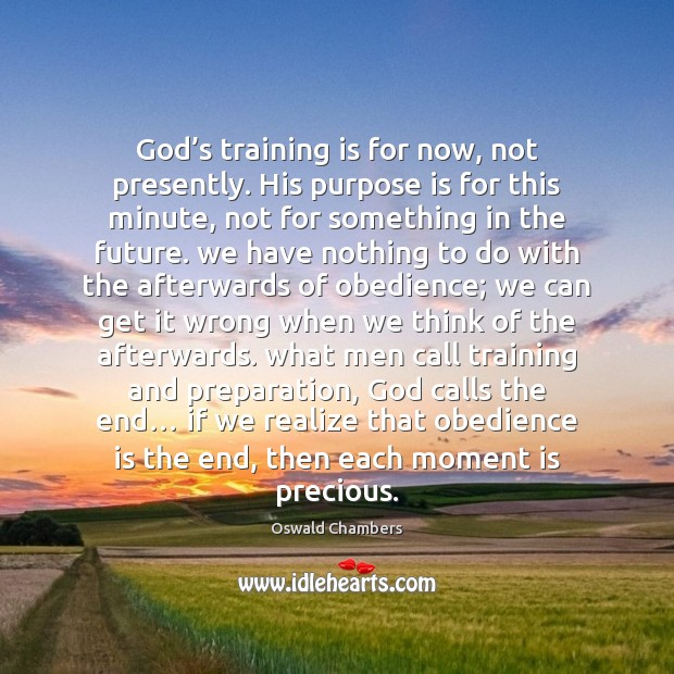 God's training is for now, not presently. His purpose is for Image
