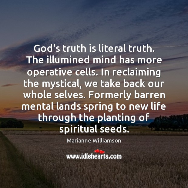 Image, God's truth is literal truth. The illumined mind has more operative cells.