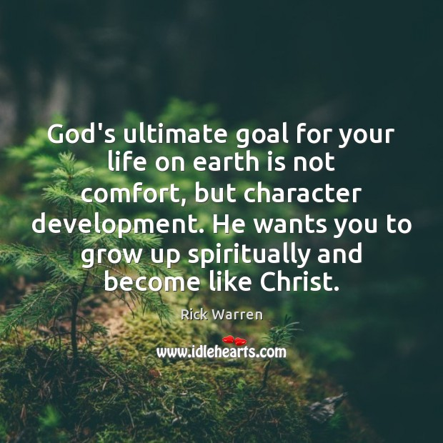 God's ultimate goal for your life on earth is not comfort, but Image