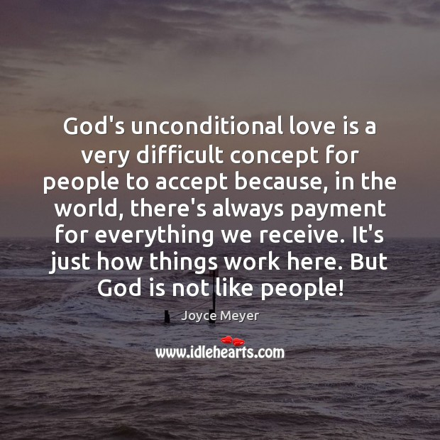 Image, God's unconditional love is a very difficult concept for people to accept