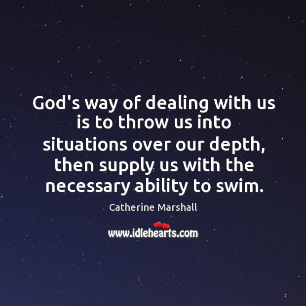 God's way of dealing with us is to throw us into situations Image
