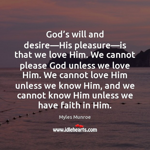 God's will and desire—His pleasure—is that we love Him. Myles Munroe Picture Quote